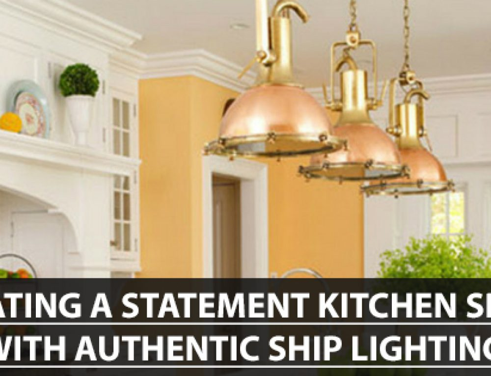 Creating a Statement Kitchen Space with Authentic Ship Lighting